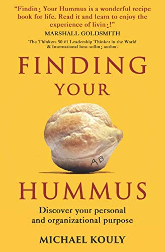 Book: Finding Your Hummus - Discover your personal and organizational purpose by Michael Kouly