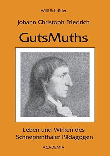 Johann Christoph Friedrich GutsMuths: Leben und Wirken des Schnepfenthaler Pädagogen
