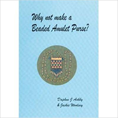 Download online Why Not Make a Beaded Amulet Purse? PDF, azw (Kindle)