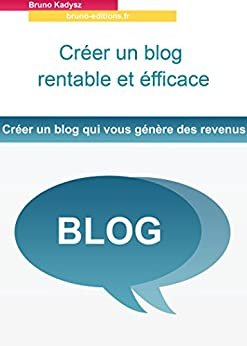 ebooks kindle creer un blog rentable et efficace french edition bruno kadysz. Black Bedroom Furniture Sets. Home Design Ideas