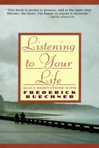Listening To Your Life  Daily Meditations With Frederick Buechne  English Edition