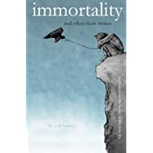 IMMORTALITY (and other short stories): meditations on the beauty of this finite life