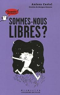 Sommes-nous libres ? par Anissa Castel-Bouchouchi