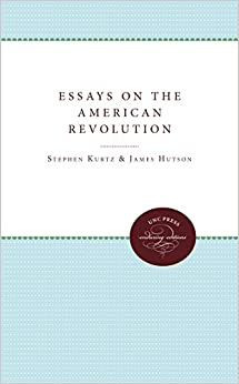 essays on the american revolution published by the omohundro essays on the american revolution published by the omohundro institute of early american history and culture and the university of north carolina press