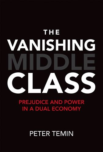 The Vanishing Middle Class: Prejudice and Power in a Dual Economy (The MIT Press)