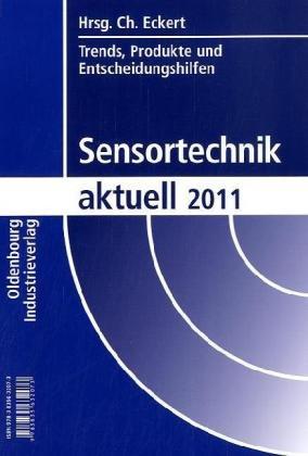Sensortechnik aktuell 2011: Trends, Produkte und Entscheidungshilfen