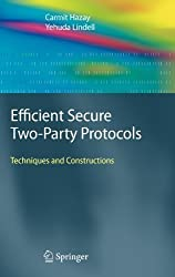 Efficient Secure Two-Party Protocols: Techniques and Constructions: Techniques and Contructions (Information Security and Cryptography) 2010 Edition by Hazay, Carmit, Lindell, Yehuda published by Springer (2010)