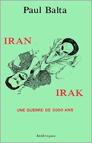 Amazon Fr Iran Irak Une Guerre De 5000 Ans Balta Paul Livres