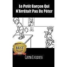 Livre pour enfant : Le Petit Garçon Qui N'Arrêtait Pas De Péter (French Edition)