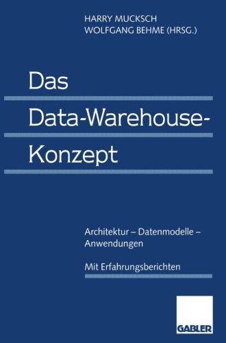 Das Data Warehouse Konzept. Architektur - Datenmodelle - Anwendungen