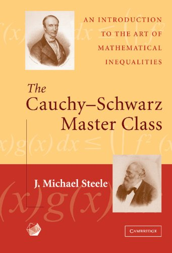 The Cauchy-Schwarz Master Class: An Introduction to the Art of Mathematical Inequalities (MAA Problem Books)