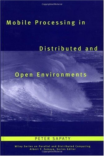 Download Mobile Processing in Distributed and Open Environments (Wiley Series on Parallel and Distributed Computing) Pdf