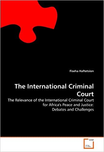 Book The International Criminal Court: The Relevance of the International Criminal Court for Africa's Peace and Justice: Debates and Challenges