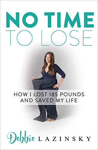 No Time to Lose: How I Lost 185 Pounds and Saved My Life (Changing My Eating Habits To Lose Weight)