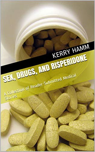 Sex, Drugs, and Risperidone: A Collection of Reader-Submitted Medical Stories - http://medicalbooks.filipinodoctors.org