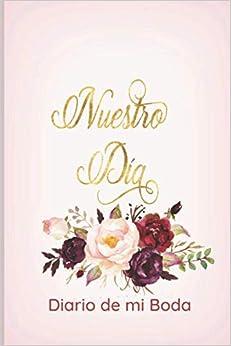 Nuestro Dia Diario de mi Boda: Libreta tipo Journal Rayada para Escribir Pensamientos y llevar un diario de este dia especial/ 120 pag/ 6x9 in./tema Rosa Flores Acuarela
