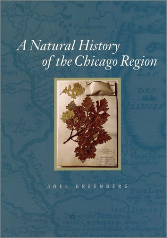 A Natural History of the Chicago Region (Center for American Places - Center Books on American Places)