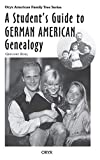 A Student s Guide to German American Genealogy (Oryx American Family Tree Series)