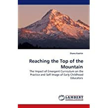 Reaching the Top of the Mountain: The Impact of Emergent Curriculum on the Practice and Self-Image of Early Childhood Educators