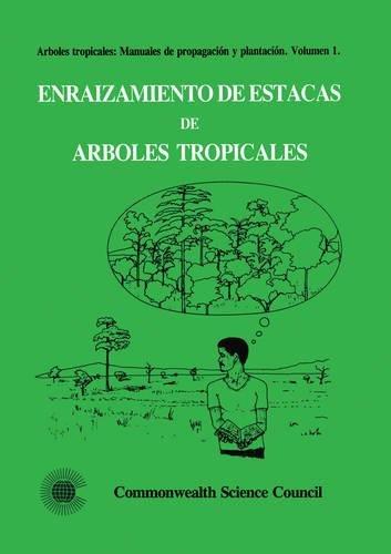 Enraizamiento de Estacas de Arboles Tropicales (Arboles tropicales: Manuales de propagacion y plantacion) (v. 1) (Spanish Edition)