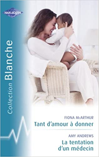 Kostenloser PDF-eBook-Download Tant d'amour à donner - La tentation d'un médecin (Harlequin Blanche) (French Edition) auf Deutsch PDF PDB by Fiona McArthur,Amy Andrews B00SCQJIUC