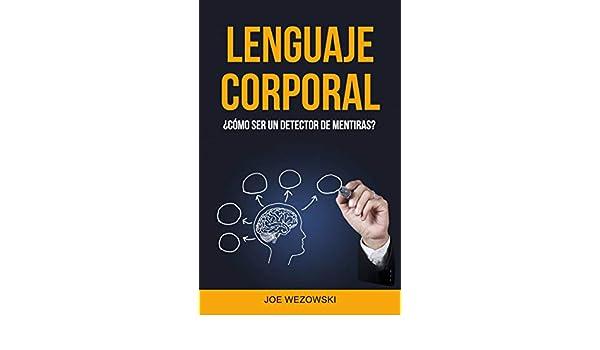 Amazon.com: Lenguaje Corporal: ¿cómo Ser Un Detector De Mentiras? (Spanish Edition) eBook: Joe Wezowski, Rafael A. Zárraga L.: Kindle Store