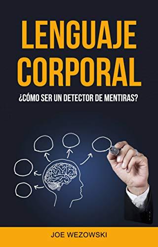 Lenguaje Corporal: ¿cómo Ser Un Detector De Mentiras? (Spanish Edition) by