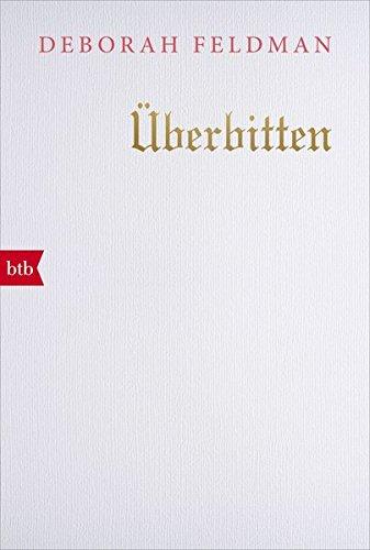 Überbitten Taschenbuch – 10. Dezember 2018 Deborah Feldman Christian Ruzicska Überbitten btb Verlag