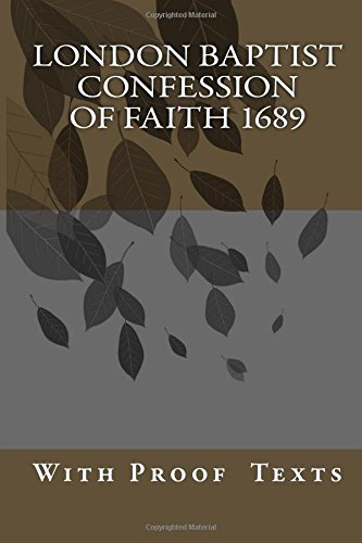 London Baptist Confession of Faith 1689: with Proof Texts pdf