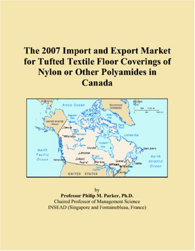 Canada Nylon - The 2007 Import and Export Market for Tufted Textile Floor Coverings of Nylon or Other Polyamides in Canada