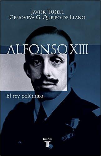 Alfonso XIII: el rey polémico (Historia): Amazon.es: Martín ...