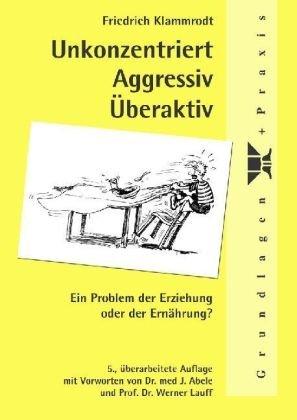 Unkonzentriert - Aggressiv - Überaktiv: Ein Problem der Erziehung oder der Ernährung?