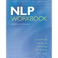 The NLP Workbook: A Practical Guide to Achieving the Results You Want