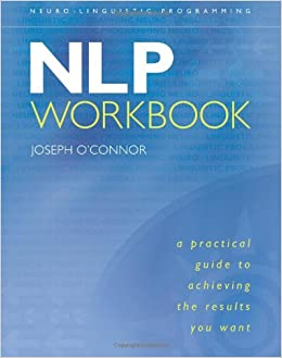 NLP Workbook: A Practical Guide to Achieving the Results ...