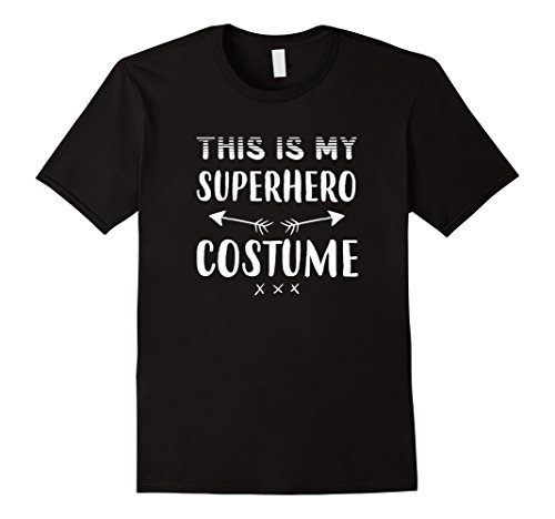 Mens Funny THIS IS MY SUPERHERO COSTUME Halloween T-Shirt XL Black - Superhero Costume T Shirts