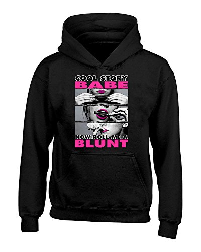 SM Wear Cool Story Babe Now Roll Me a Blunt Hoodie Weed Smoker Dope - Babe Sweatshirt
