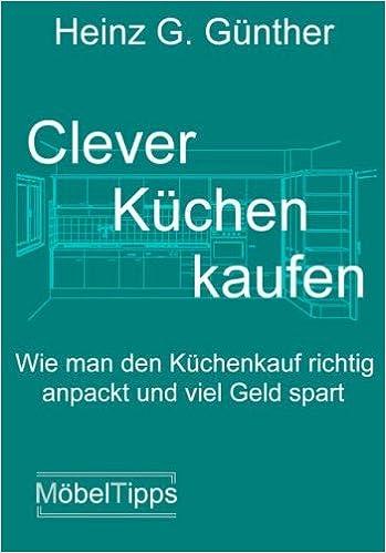 Clever Küchen Kaufen: Wie Man Den Küchenkauf Richtig Anpackt Und