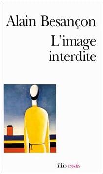 L'image interdite : une histoire intellectuelle de l'iconoclasme par Besançon