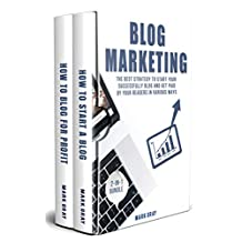 Blog Marketing: 2-IN-1 Bundle - The Best Strategy to Start Your Successfully Blog and Get Paid by Your Readers in Various Ways