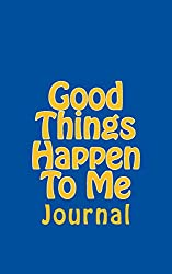 Good Things Happen To Me: Journal