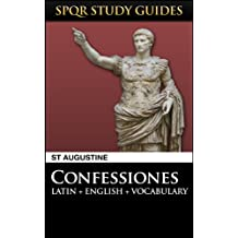 Augustine: The Confessions in Latin + English (SPQR Study Guides Book 19)