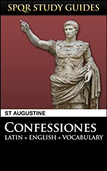 Augustine: The Confessions in Latin + English (SPQR Study Guides Book 19) by [St Augustine]