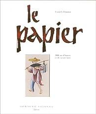 Le Papier,  2,000 ans d'histoire et de savoir-faire par Lucien Xavier  Polastron