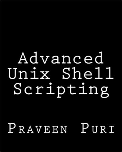 Book Advanced Unix Shell Scripting: How to Reduce Your Labor and Increase Your Effectiveness Through Mastery of Unix Shell Scripting and Awk Programming