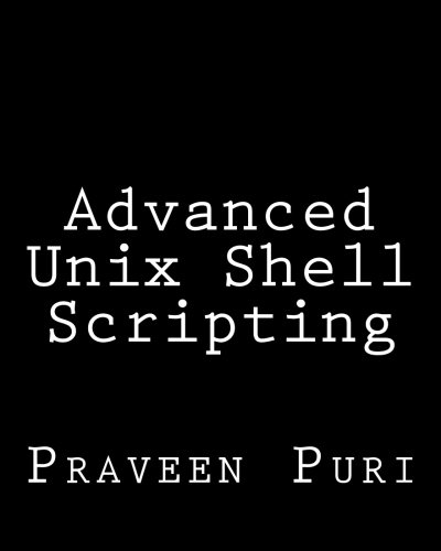 Advanced Unix Shell Scripting: How to Reduce Your Labor and Increase Your Effectiveness Through Mastery of Unix Shell Scripting and Awk Programming by CreateSpace Independent Publishing Platform