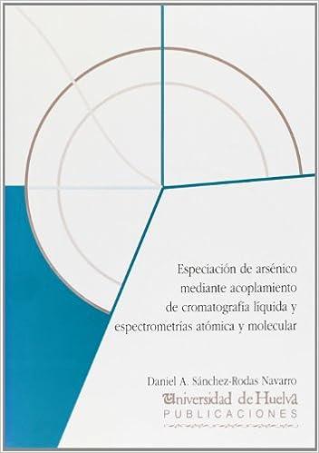 Especiación de arsénico mediante acoplamiento de cromatografía Libro electrónico: Amazon.es: Daniel A. Sánchez-Rodas Navarro: Libros