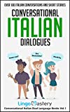 Conversational Italian Dialogues: Over 100 Italian Conversations and Short Stories (Conversational Italian Dual Language Books Vol. 1) (Italian Edition)