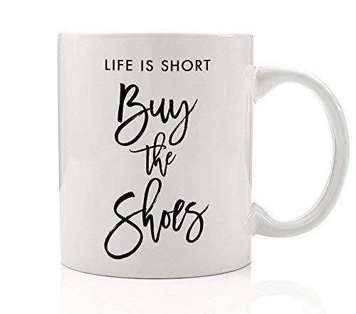 Life is Short Buy the Shoes Coffee Mug Life is Good Shoe Lover Fashionista Fashion Gift Funny 11oz Ceramic Cup by Digibuddha DM0053 ()