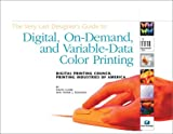 The Very Last Designer's Guide to Digital, On-Demand and Variable-Data Color Printing, Romano, Frank J. and Clark, David, 0883623013
