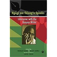 Ngugi Wa Thiong'o Speaks: Interviews With The Kenyan Writer